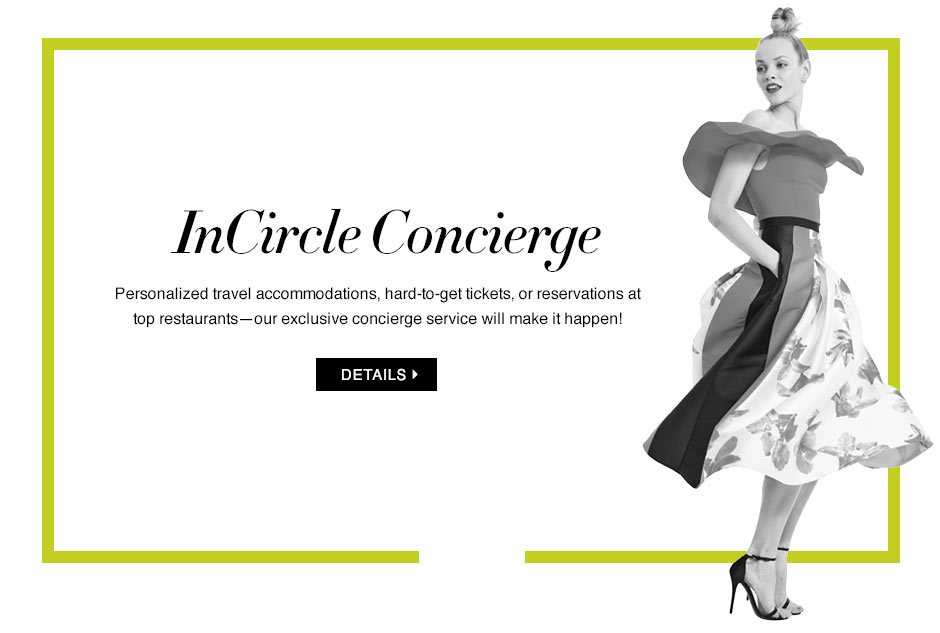 Then, earn two InCircle points* for virtually every dollar charged on purchases on your Bergdorf Goodman or Neiman Marcus credit card. For every 10, points earned, we will send you a $ point card* - automatically. Shop Bergdorf Goodman®, Neiman Marcus®, Last Call®, Horchow®, and Cusp®, in stores, online and by phone.